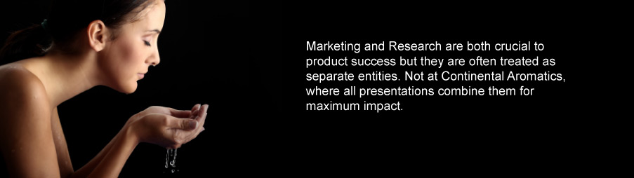 Marketing and Research are both crucial to product success but they are often treated as separate entities. Not at Continental Aromatics, where all presentations combine them for maximum impact.